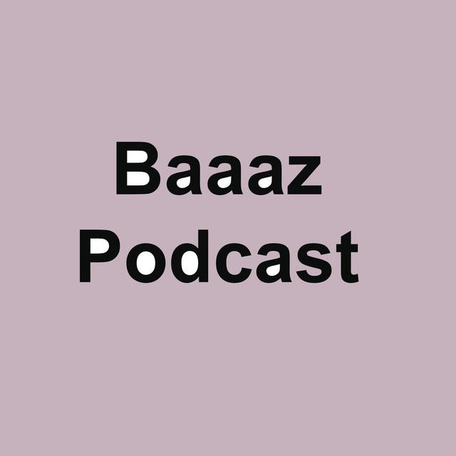 Baaaz podcast