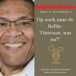 'Ontrouw, wat nu?', Reginald Markes in gesprek met Op Zoek Narr De Liefde, serie 5, alf. 7