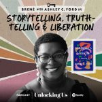 Brené with Ashley C. Ford on Storytelling, Truth-Telling, and Liberation