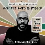 Brené with Dr. Clint Smith on How the Word Is Passed