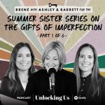Brené with Ashley and Barrett for the Summer Sister Series on The Gifts of Imperfection, Part 1 of 6