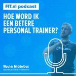 Hoe word ik een betere personal trainer? Interview met Wouter Middelbos