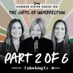 Part 2 of 6: Brené with Ashley and Barrett for the Summer Sister Series on The Gifts of Imperfection