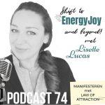 Podcast 74. Manifesteren, 3 Krachtige Stappen Waarin Je De Law Of Attraction Voor Je Laat Werken En Oude Stukken Achter Je Laat! + Gratis Download + Oefening