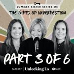 Part 3 of 6: Brené with Ashley and Barrett for the Summer Sister Series on The Gifts of Imperfection